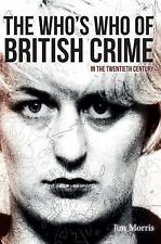 The Who's Who of British Crime : In the Twentieth Century by Jim Morris...