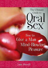 NEW The Ultimate Guide to Oral Sex: How to Give a Man Mind-Blowing Pleasure