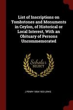 List of Inscriptions on Tombstones and Monuments in C... by Lewis, J Penry 1854-