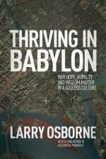 Thriving in Babylon : Why Hope, Humility, and Wisdom Matter in a Godless Culture