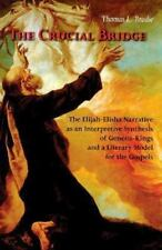 The Crucial Bridge: The Elijah-Elisha Narrative As an Interpretive Synthesis of