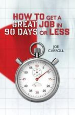 How to Get a Great Job in 90 Days or Less by Joe Carroll (2015, Paperback)