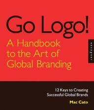Go Logo!: 12 Keys to Designing Successful Global, Mac Cato, New