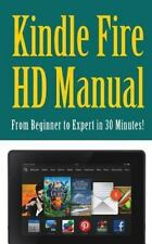 Kindle Fire HD Manual: from Beginner to Expert in 30 Minutes!: By Experts, Ki...
