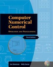 Computer Numerical Control : Operation and Programming by Kelly Curran and Jon S