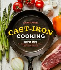 Cast-Iron Cooking: Recipes & Tips for Getting the Most out of Your Cast-Iron Coo