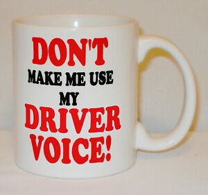 Don't Make Me Use My Driver Voice Mug Can Personalise Taxi Van Delivery Gift Cup