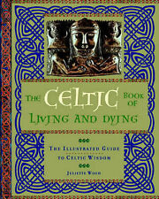 The Celtic Book of Living and Dying: The Illustrated Guide to Celtic Wisdom by J