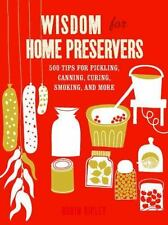 Wisdom for Home Preservers: 500 Tips for Pickling, Canning, Curing, Smoking, and