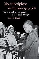 The Critical Phase in Tanzania : Nyerere and the Emergence of a Socialist...