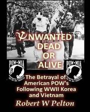 Unwanted Dead or Alive : The Greatest Act of Treason in Our History -- the...