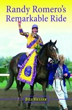 Randy Romero's Remarkable Ride by Bill Heller