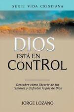 Dios Esta En Control: Descubre Como Librarte de Tus Temores y Disfrutar La Paz d