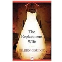 The Replacement Wife: By Goudge, Eileen