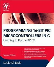 Programming 16-Bit PIC Microcontrollers in C: Learning to Fly the PIC 24, 2011