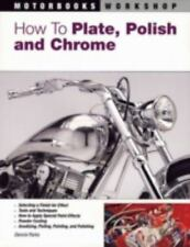How to Plate, Polish, and Chrome by Dennis Parks (2006 PB) Cars Motorcycles