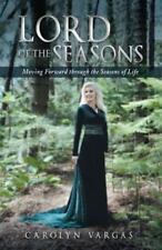 Lord of the Seasons : Moving Forward Through the Seasons of Life by Carolyn...