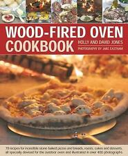 Wood-Fired Oven Cookbook: 70 Recipes For Incredible Stone-Baked Pizzas And Br...