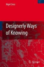 Designerly Ways of Knowing: By Nigel Cross