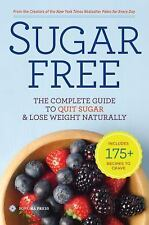 Sugar Free : The Complete Guide to Quit Sugar and Lose Weight Naturally...