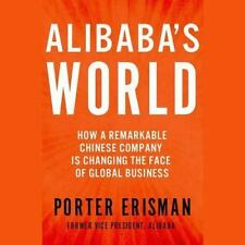 Alibaba's World : How a Remarkable Chinese Company Is Changing the Face of...