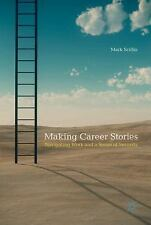 Making Career Stories : Navigating Work and a Sense of Security by Mark...