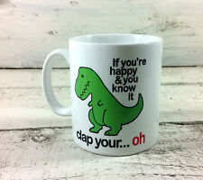 NEW IF YOU'RE HAPPY AND YOU KNOW IT DINOSAUR MUG GIFT MUG CUP PRESENT TREX T REX