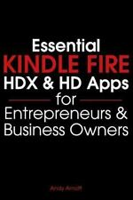 Essential Apps: Essential Kindle Fire HDX and HD Apps for Entrepreneurs and...