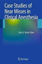 Case Studies Of Near Misses In Clinical Anesthesia: By John G. Brock-Utne  MD...