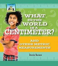 What in the World Is a Centimeter? and Other Metric Measurements