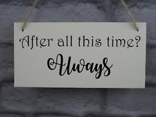 After All This Time?  Always Plaque Harry Potter Inspired Sign