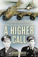 A Higher Call : An Incredible True Story of Combat and Chivalry in the...