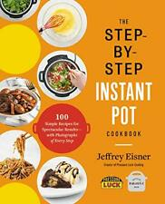 The Step-by-Step Instant Pot Cookbook: 100 Simple Recipes for Spectacular Result