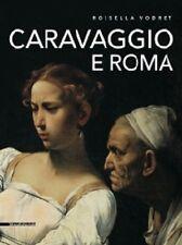 Caravaggio e Roma - Rossella Vodret - Silvana Editoriale Milano 2010
