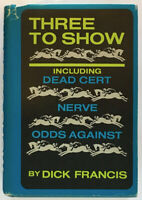 Dick Francis: Three to Show A Trilogy Dead Cert, Nerve, Odds Against SIGNED 1ST