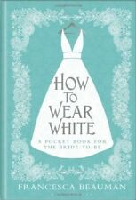 How to Wear White: A pocketbook for the bride-to-be, New Books