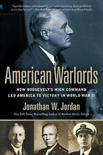 American Warlords : How Roosevelt's High Command Led America to Victory in Worl…