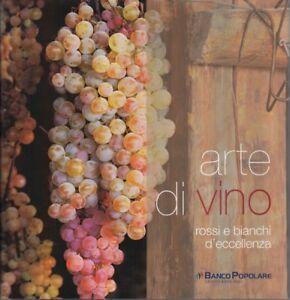 Arte di vino: rossi e bianchi d'eccellenza. Fotografie di Adriano Bacchella.