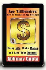 App Trillionaires: How to Become an App Developer : Enjoy Life, Make Money,...