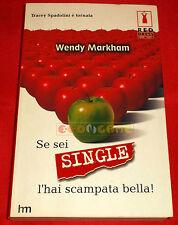 Wendy Markham SE SEI SINGLE L'HAI SCAMPATA BELLA 1ª Edizione - 2004 - EA
