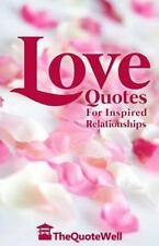 Love Quotes : For Inspired Relationships by TheQuoteWell (2014, Paperback)