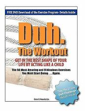 Duh the Workout - Get in the Best Shape of Your Life by Acting Like a Child...