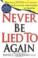 Never Be Lied to Again: How to Get the Truth In 5 Minutes Or Less In Any Convers