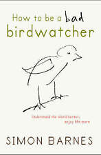 How to be a Bad Birdwatcher, Simon Barnes | Hardcover Book | Good | 978190409595
