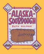 Alaska Sourdough The Real Stuff by a Real Alaskan by Ruth Allman
