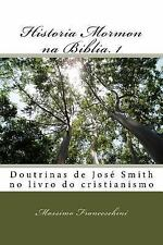 Historia Mormon Na Biblia. 1 : Doutrinas de José Smith No Livro Do...
