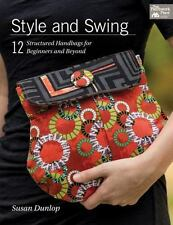 Style and Swing: 12 Structured Handbags for Beginners and Beyond by Susan Dunlop