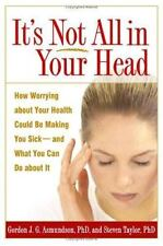It's Not All in Your Head : How Worrying about Your Health Could Be Making...