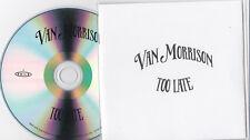 VAN MORRISON TOO LATE RARE 1 TRACK PROMO CD