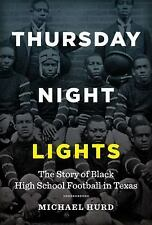 Thursday Night Lights : The Story of Black High School Football in Texas by...